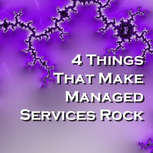 4 Things That Make Managed Services Rock