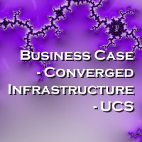 Business Case - Converged Infrastructure - UCS