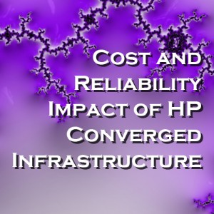 Cost and Reliability Impact of HP Converged Infrastructure