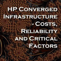 HP Converged Infrastructure - Costs, Reliability and Critical Factors