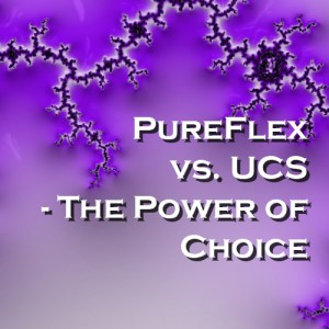 PureFlex vs. UCS - The Power of Choice