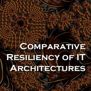 Comparative Resiliency of IT Architectures